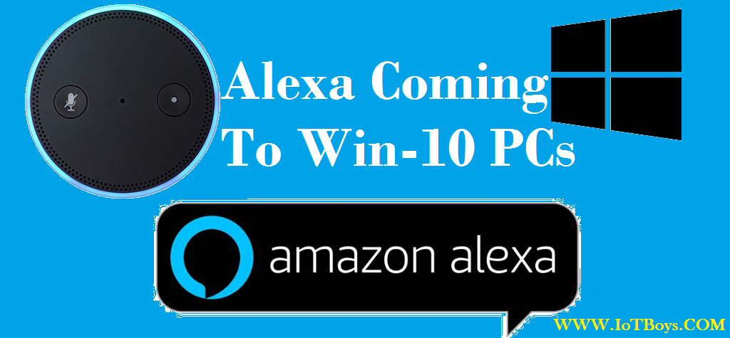 Announcement !!! Amazon's Alexa is coming to Windows 10 PCs by 2018.