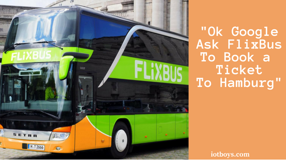 "Ok Google, book my FlixBus ticket…"". Worlds First Google Assistant based Bus Service"