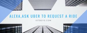 Alexa, ask uber to request a ride