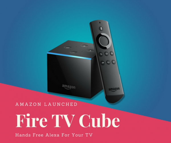 Amazon Launched Fire TV Cube | Hand's Free Alexa For Your TV