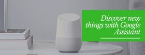 Discover new things with Google Assistant