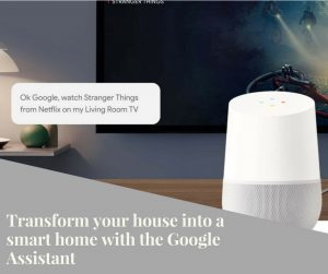 Transform your house into a smart home with the Google Assistant